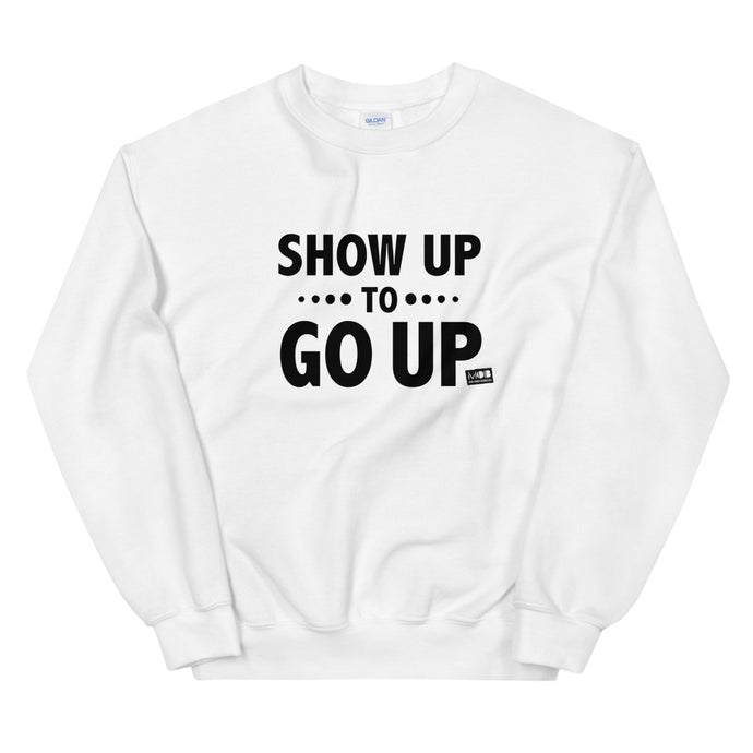 Show Up To Go Up Sweatshirt