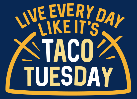 TACO TUESDAY - LOOK YOUR BEST WITH THESE FINE PRODUCTS -