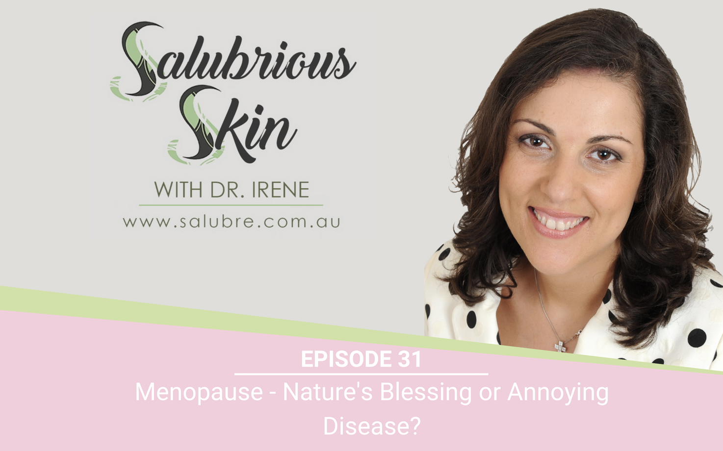 Podcast 31: Menopause - Nature's Blessing or Annoying Disease?