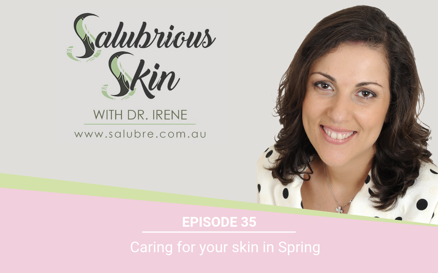 Podcast 35: Caring for your skin in Spring
