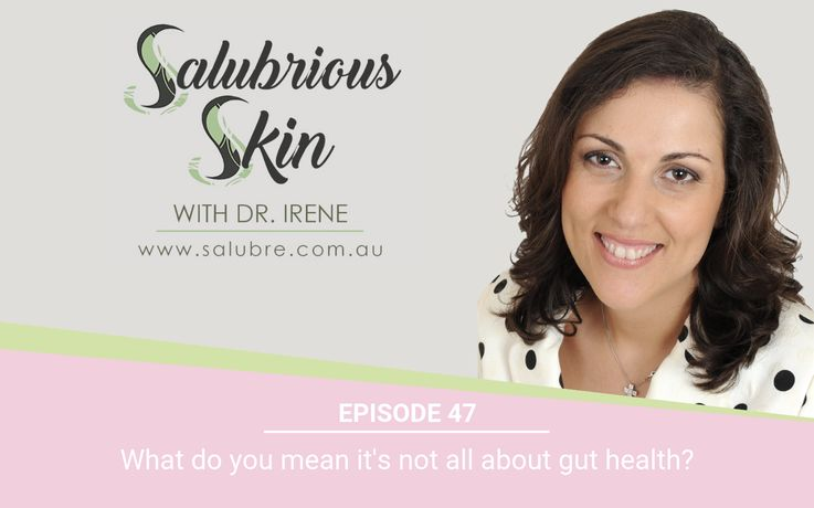 Podcast 47: What do you mean it's not all about gut health?