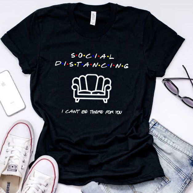 Social Distancing-I Can't Be There For You Friends Shirt
