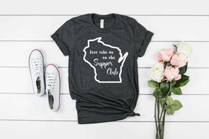 Just Take Me to the Supper Club Wisconsin T-shirt