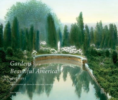 Gardens for a Beautiful America 1895-1935 - Sam Watters