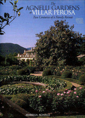 The Agnelli Gardens at Villar Perosa: Two Centuries of a Family Retreat - Marella Agnelli