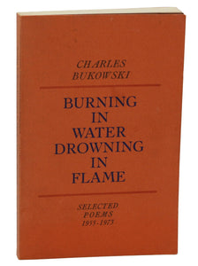 Burning in Water Drowning in Flame - Charles Bukowski