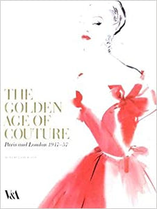 The Golden Age of Couture: Paris and London 1947 - 1957