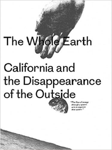 The Whole Earth – California and the Disappearance of the Outside