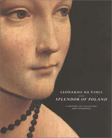 Leonardo Da Vinci and the Splendor of Poland: A History of Collecting and Patronage