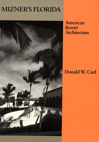 Mizner's Florida: American Resort Architecture - Donald W. Curl