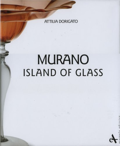 Murano Island of Glass  Attilia Dorigato