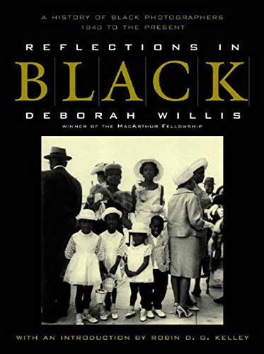 Reflections in Black: A History of Black Photographers 1840 to the Present - Deborah Willis