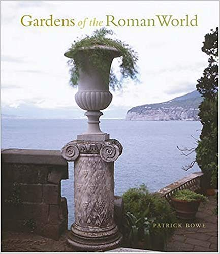 Gardens of the Roman World - Patrick Bowe