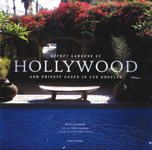 Secret Gardens of Hollywood: And Other Private Oases in Los Angeles