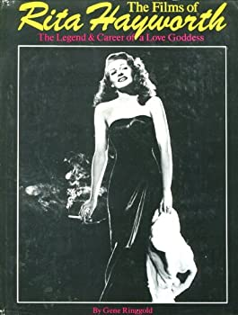 The Films of Rita Hayworth the Legend and Career of a Love Goddess