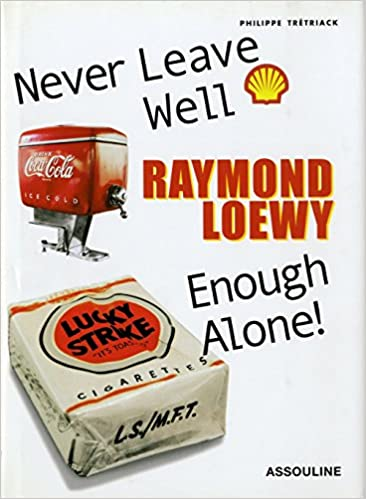 Raymond Loewy: Never Leave Well Enough Alone! - Phillipe Tretiack