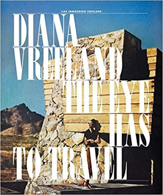 Diana Vreeland: The Eye Has to Travel - Lisa Immordino Vreeland, Lally Weymouth