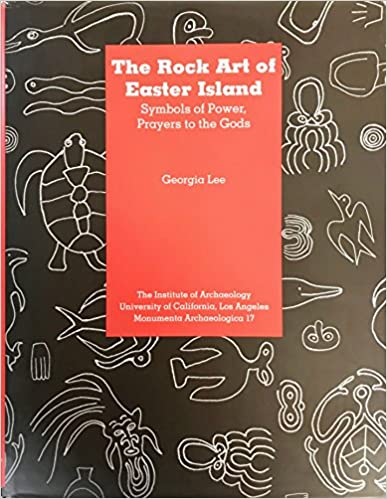 Rock Art of Easter Island: Symbols of Power, Prayers to the Gods - Georgia Lee