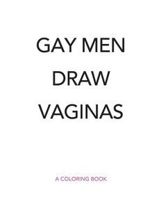 Gay Men Draw Vaginas: A Coloring Book