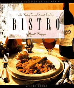 Bistro: The Best of Casual French Cooking by Gerald Hirigoyen