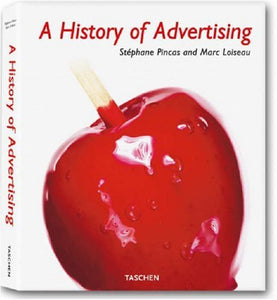 A History of Advertising - Stéphane Pincas & Marc Loiseau