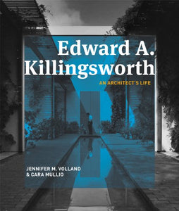 Edward A. Killingsworth : An Architect's Life - Jennifer M. Volland & Cara Mullio