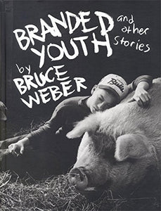 Branded Youth: and Other Stories - Bruce Weber