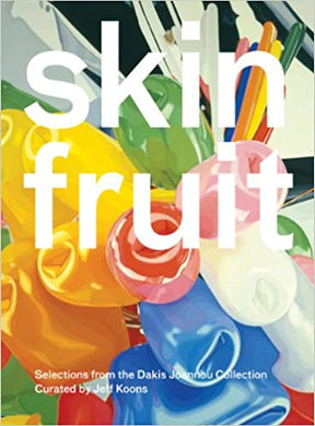 Skin Fruit: Selections from the Dakis Joannou Collection, Curated by Jeff Koons