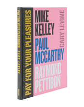 Load image into Gallery viewer, Pay For Your Pleasures: Mike Kelley, Paul McCarthy, Raymond Pettibon - Cary Levine