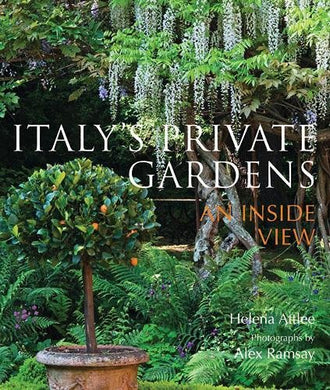 Italy's Private Gardens: An Inside View - Helena Attlee and Alex Ramsay
