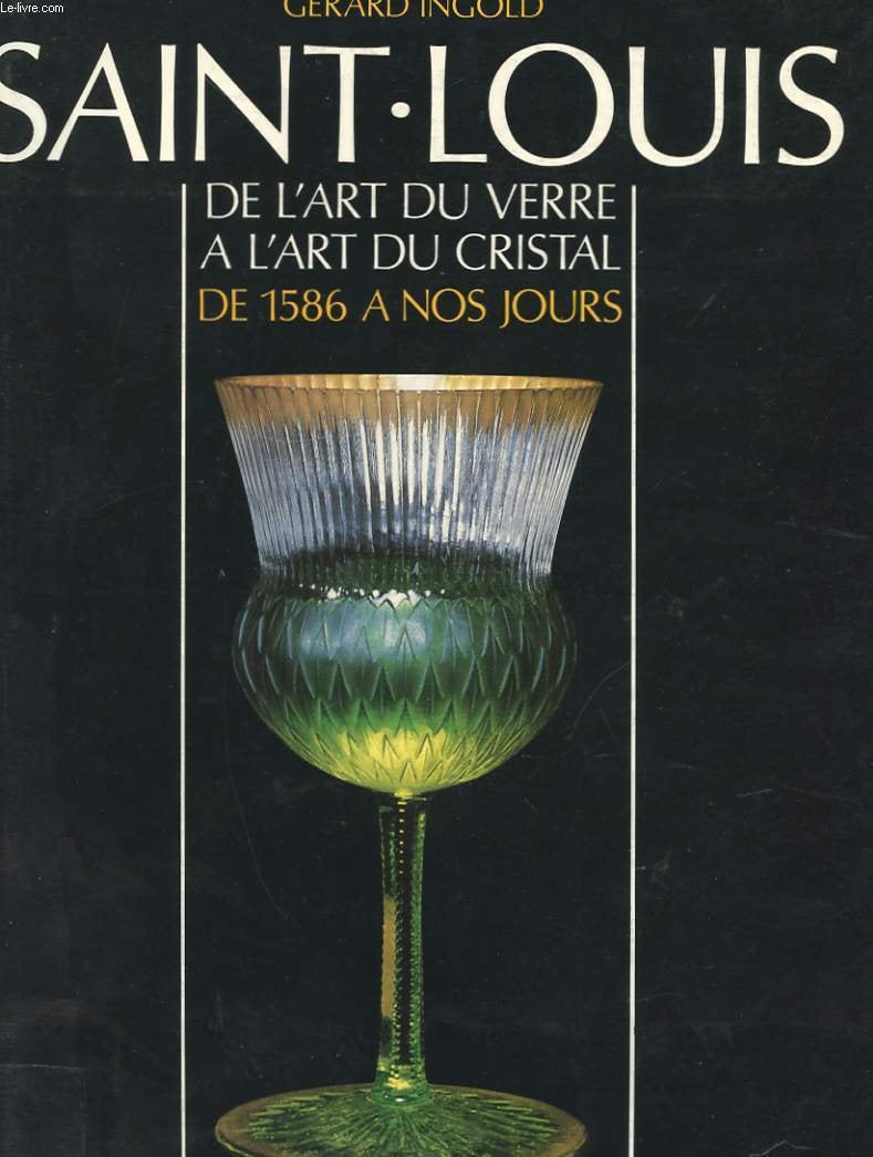 Saint-Louis: From Glass to Crystal from 1586 to Today - Gerard Ingold