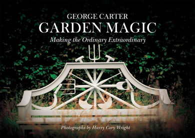 George Carter Garden Magic: Making the Ordinary Extraordinary