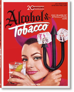 Alcohol and Tobacco: 20th Century Alcohol & Tobacco Ads - Jim Heimann & Steven Heller