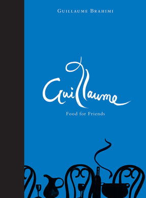 Guillaume: Food for Friends - Guillaume Brahimi (SIGNED)
