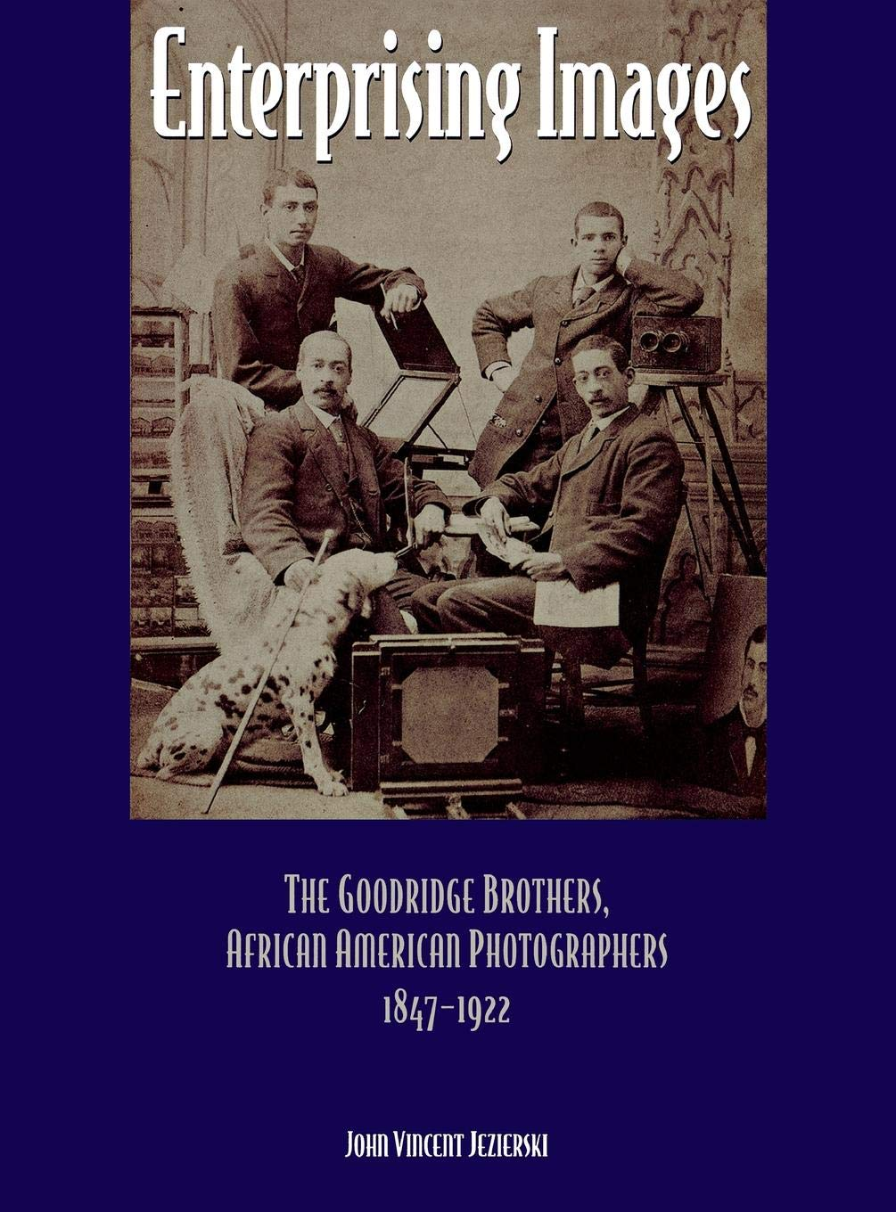 Enterprising Images: The Goodridge Brothers, African American Photographers, 1847-1922 - John Vincent Jezierski