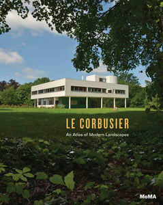 Le Corbusier: An Atlas of Modern Landscapes - Jean-Louis Cohen, Le Corbusier