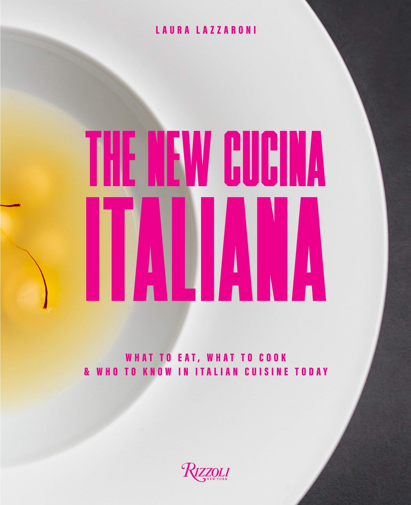 The New Cucina Italiana: What to Eat, What to Cook, and Who to Know in Italian Cuisine Today - Laura Lazzaroni