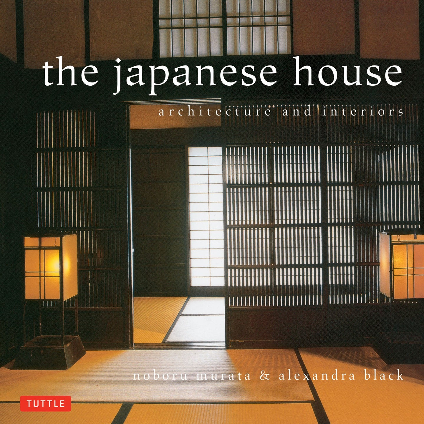 The Japanese House: Architecture and Interiors - Noboru Murata, Alexandra Black