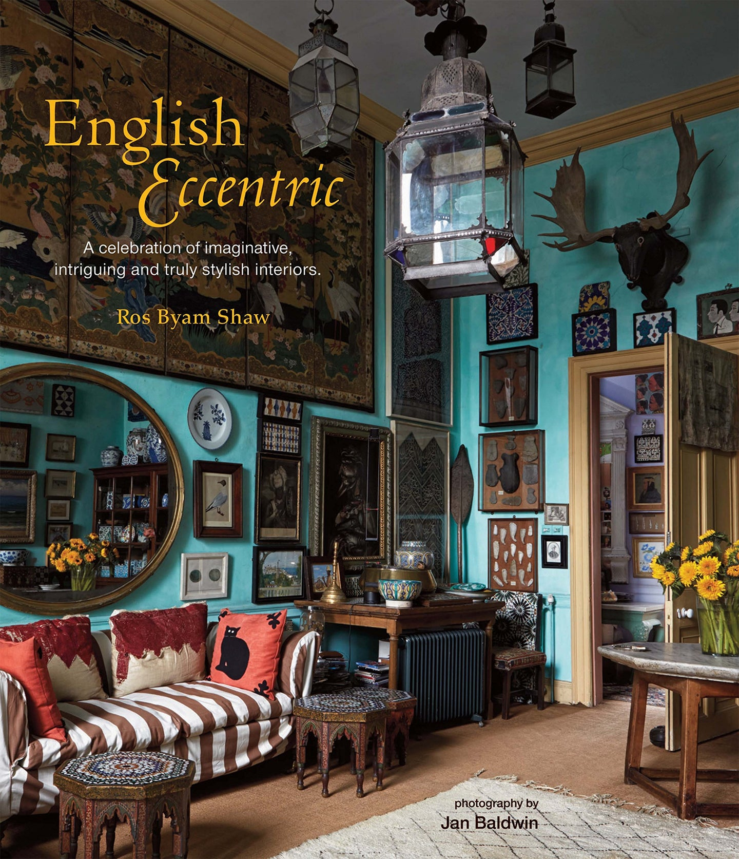 English Eccentric: A celebration of imaginative, intriguing and truly stylish interiors - Ros Byam Shaw