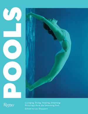 Pools: Lounging, Diving, Floating, Dreaming: Picturing Life at the Swimming Pool - Lou Stoppard
