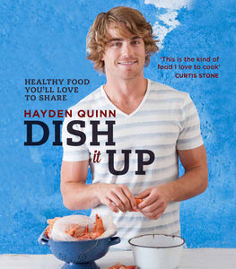 Dish It Up: Healthy Food You'll Love to Share - Hayden Quinn