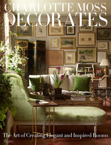 Charlotte Moss Decorates: The Art of Creating Elegant and Inspired Rooms - Charlotte Moss