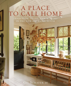 A Place to Call Home:  Tradition, Style, and Memory in the New American House - Gil Schafer III