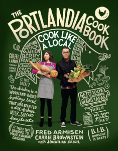 The Portlandia Cookbook: Cook Like a Local - Fred Armisen & Carrie Brownstein with Jonathan Krisel