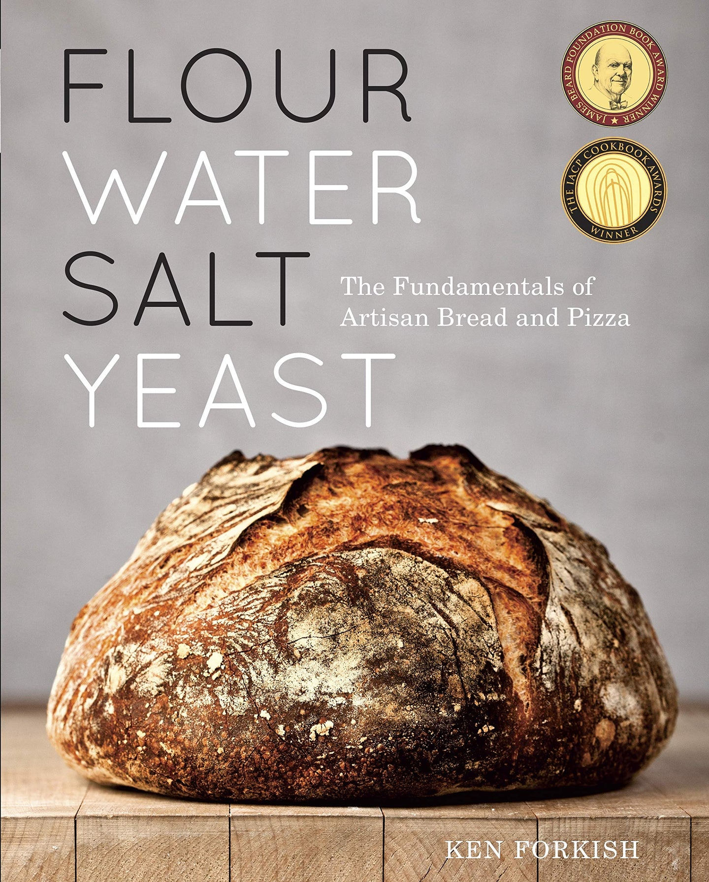 Flour Water Salt Yeast: The Fundamentals of Artisan Bread and Pizza - Ken Forkish