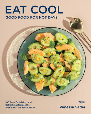 Eat Cool: Good Food for Hot Days - Vanessa Seder