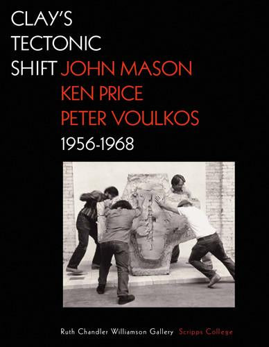 Clay's Tectonic Shift - John Mason, Ken Price, and Peter Voulkos, 1956-1968