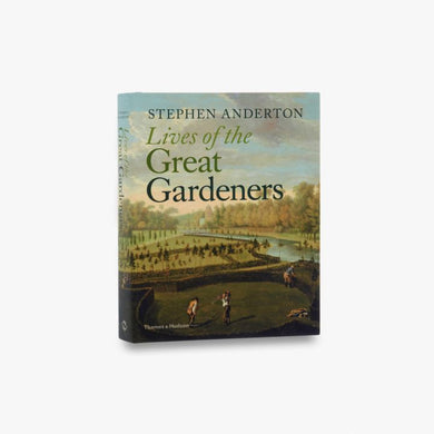 Lives of the Great Gardeners - Stephen Anderton