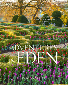 Adventures in Eden: An Intimate Tour of the Private Gardens of Europe - Carolyn Mullet