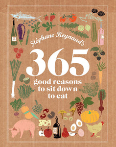 365 Good Reasons to Sit Down to Eat - Stephane Reynaud